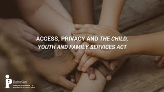 Access, Privacy and the Child, Youth and Family Services Act