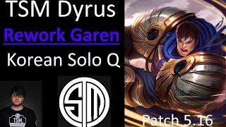 TSM Dyrus - REWORK GAREN - Korean Solo Q Patch 5.16 | Pro LoL Replay