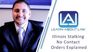 Illinois Stalking No Contact Orders | Learn About Law