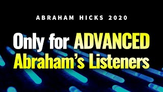 Abraham Hicks 2020 - Only for ADVANCED Abraham's Listeners.   Law of Attraction