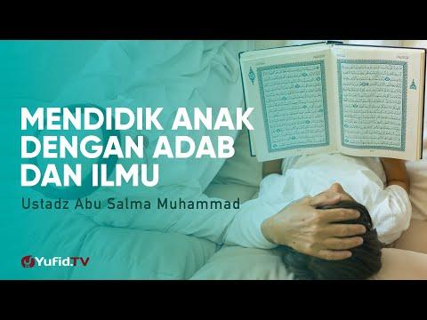 cara-mendidik-anak:-mendidik-anak-dengan-adab-dan-ilmu---ustadz-abu-salma-muhammad