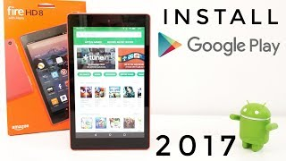 How to install the Google Play Store - Amazon Fire HD 8, Fire 7, etc - 2017