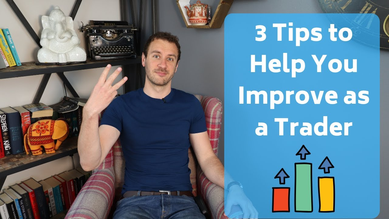 3 Tips to Help You Improve as a Trader