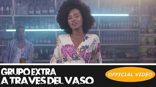 Cover images GRUPO EXTRA - A TRAVES DEL VASO - (OFFICIAL VIDEO) BACHATA VERSION 2019