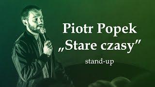 "PIOTR POPEK - ""Stare czasy"" | Stand-Up"