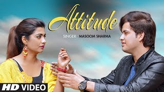 Masoom Sharma &quot Attitude&quot New Haryanvi Song Feat Sonika Singh Mayank Kathuria Haryanvi 2019
