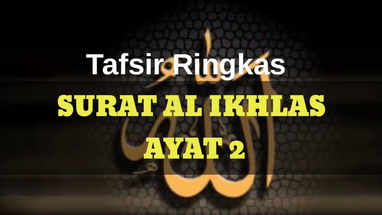 Qs 1122 Surah 112 Ayat 2 Qs Al Ikhlas Tafsir Alquran