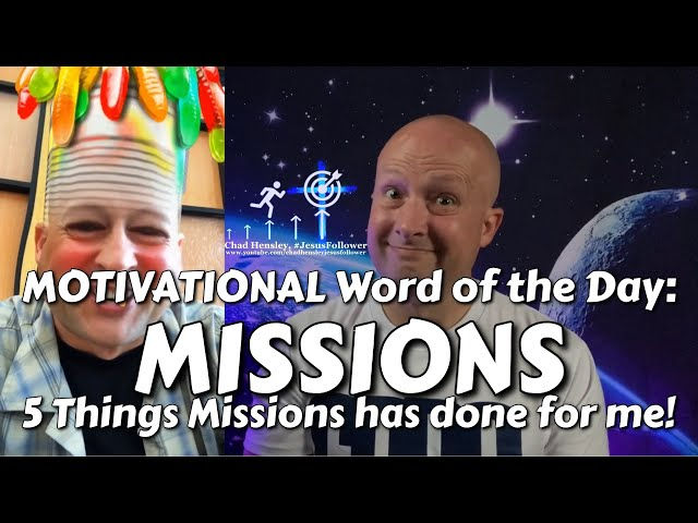 MOTIVATIONAL Word of the Day: MISSIONS (5 Things missions has done for me!) (June 8, 2020)