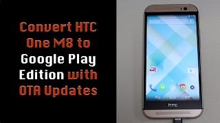 how to convert htc one m8 to google play edition w ota updates