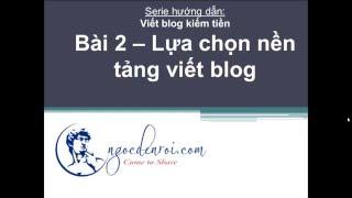 Video Bài 2 - Lựa chọn nền tảng viết blog download MP3, 3GP, MP4, WEBM, AVI, FLV Juni 2018