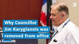 Why Councillor Jim Karygiannis was removed from office