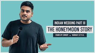 The Honeymoon Story | Indian Wedding part III | Standup Comedy by Vaibhav Sethia