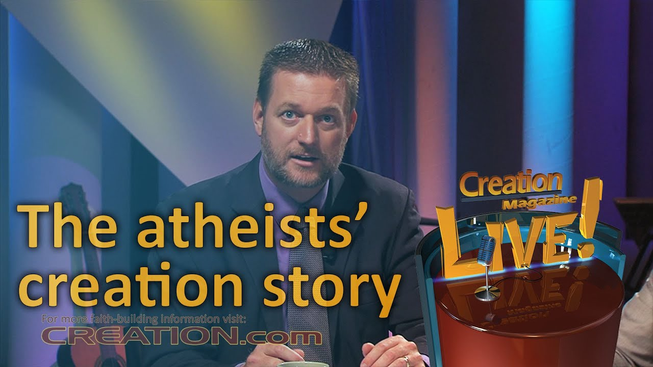 The atheist's creation story (Creation Magazine LIVE! 3-13) by CMIcreationstation