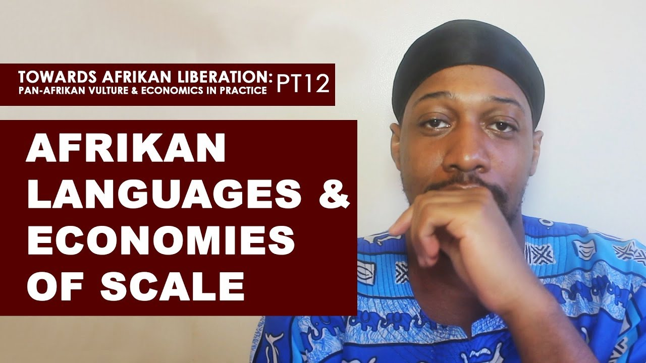 African Languages & Economies of Scale - (Pan-Afrikan Culture & Economics in Practice pt12)