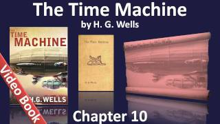 Chapter 10 - The Time Machine by H. G. Wells