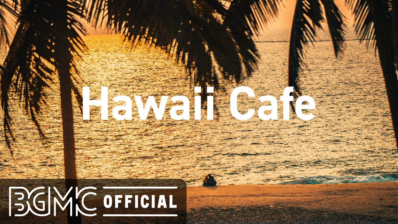 Hawaii Cafe: Good Mood Vibe Background Music - Beach Cafe Ambience for Work at Home, Study