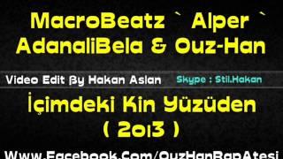 AdanaliBela Ft Ouz-Han & MacroBeatz [Alper] - Icimdeki Kin Yuzunden ( 2oı3 )