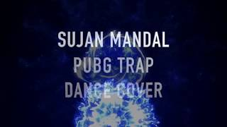 PUBG TRAP DANCE COVER | PUBG | SUJAN MANDAL |DANCE CHOREOGRAPHY | DUBAI