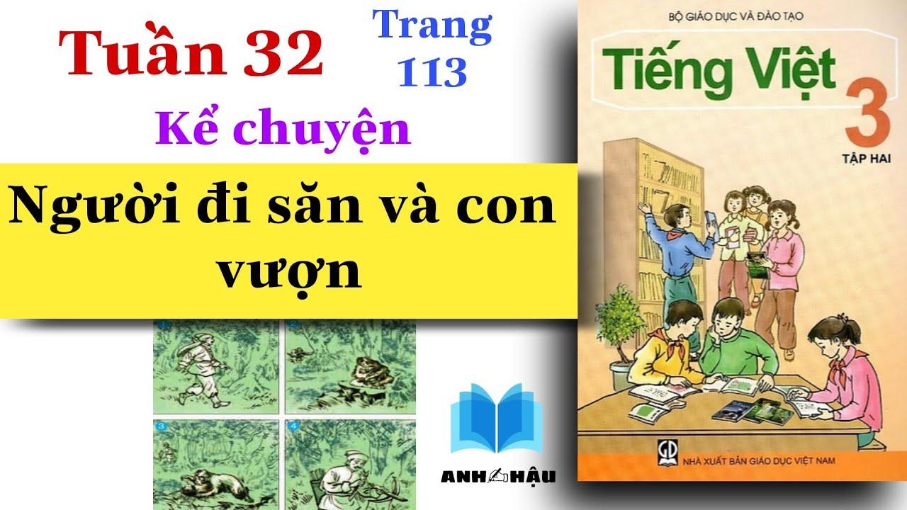 Tiếng Việt Lớp 3 | Tuần 32 | Kể chuyện | NGƯỜI ĐI SĂN VÀ CON VƯỢN | Trang 114