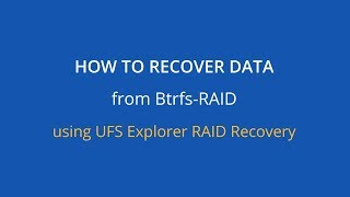 How to recover data from Btrfs-RAID with UFS Explorer RAID Recovery