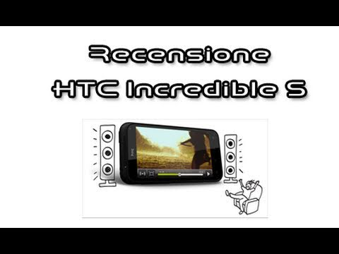 HTC Incredible S, recensione in italiano by AndroidWorld.it