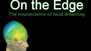 On the Edge: Neuroscience of Lucid Dreaming