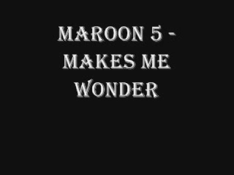 Maroon 5 - Makes Me Wonder (lyrics in descriptiion)