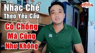 Nhạc Chế | CÓ CHỒNG MÀ CŨNG NHƯ KHÔNG | Tặng Cho Chị Em Phụ Nữ Gần Xa
