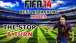 FIFA 14 Attacking Tutorial /  The Stop & Turn / Best Attacking Moves / Tips & Tricks
