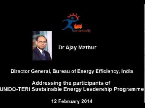 Dr Ajay Mathur, DG, BEE @ UNIDO--TERI sustainable energy leadership programme