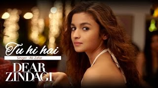 Tu Hi Hai - Dear Zindagi Ali Zafar Must watch | Lyrics