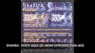 Shakira - Estoy Aqui (DJ Meme Extended Club Mix)