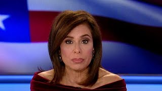 Judge Jeanine: Time for left to fold up their fantasy tents