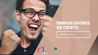 EMBAIXADORES DE CRISTO - Lucas 10.1-24