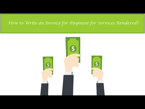 How To Write An Invoice For Payment For Services Rendered?  How To Write A Invoice