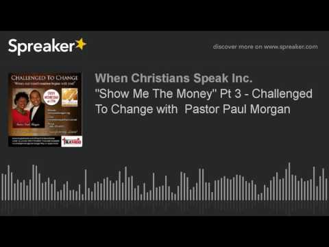 """""""Show Me The Money"""" Pt 3 - Challenged To Change with  Pastor Paul Morgan"""