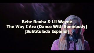 Bebe Rexha - The Way I Are (Dance With Somebody) [Subtitulada Español] ft. Lil Wayne