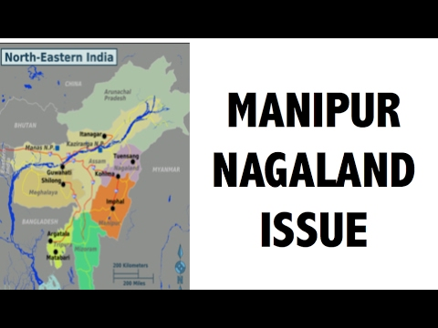 Manipur Blockade , North-east crisis , Naga issue - Burning issues - UPSC/IAS Nagaland-Manipur