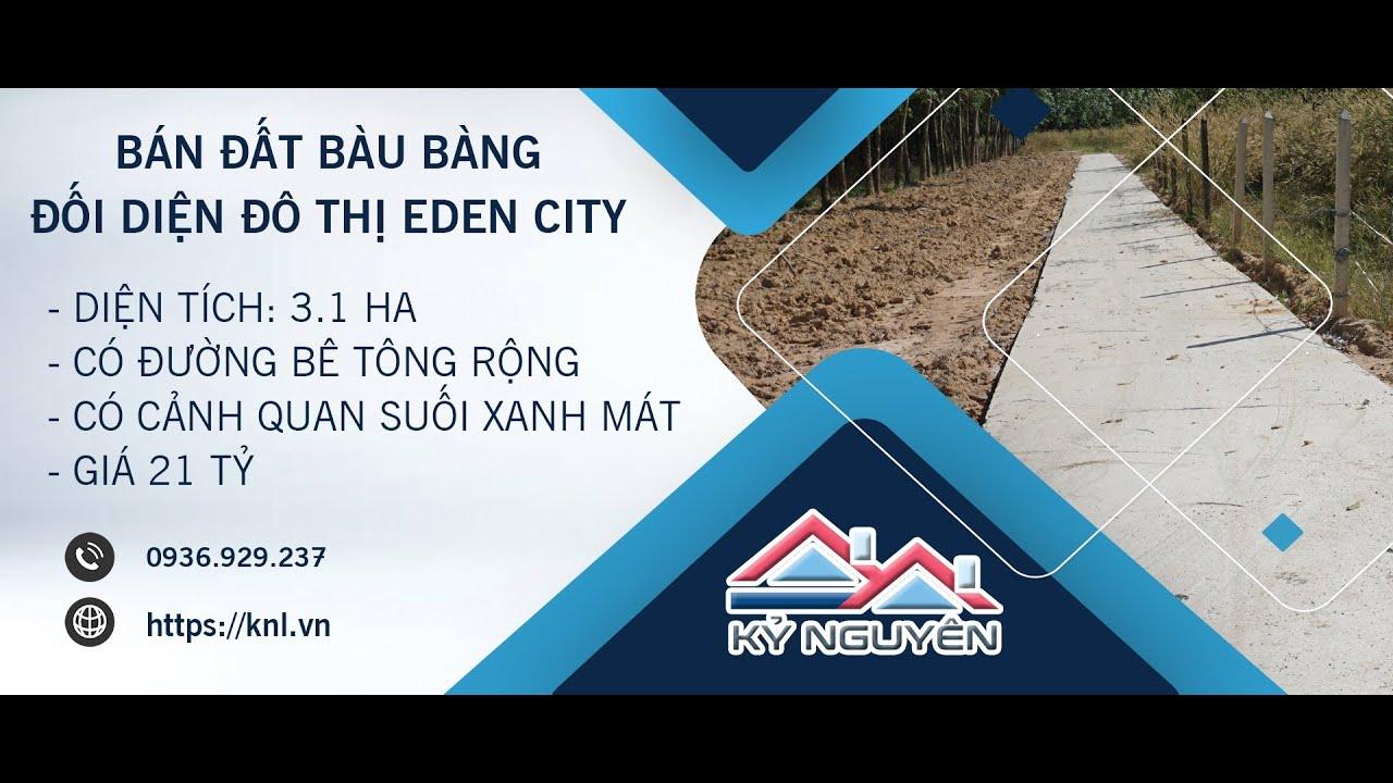 Bán 3.1 ha đất đối diện khu đô thị Eden City Bàu Bàng, Bình Dương