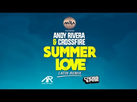 MIXA featuring ANDY RIVERA & CROSSFIRE - Summer Love (Latin Remix) (Video Lyric)