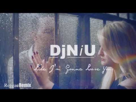 Like I'm Gonna Lose You Reggae Remix. DjNiU