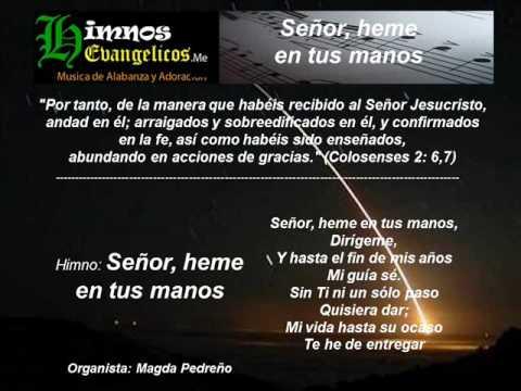 Himno evangelico se or heme en tus manos youtube for En tus manos senor