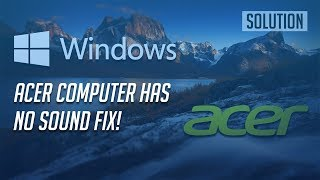 Fix Acer Computer Has No Sound in Windows 10/8/7 - [Tutorial]