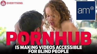Pornhub Is Making X-Rated Videos For Blind People | Dispatch
