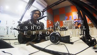 Baixar Ismam Saurus - For Short A While ( Live Pro 2 Indie jember)