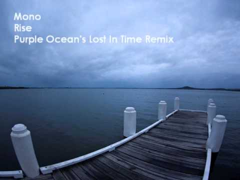 Mono - Rise (Purple Ocean's Lost In Time Remix)