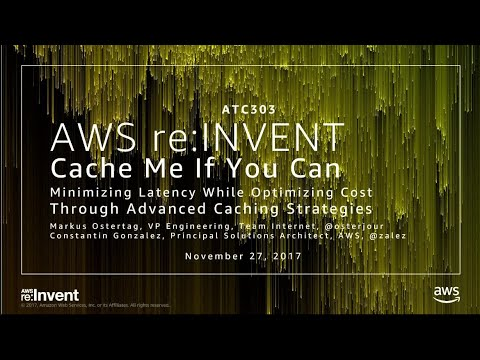 AWS re:Invent 2017: Cache Me If You Can: Minimizing Latency While Optimizing Cost Th (ATC303)