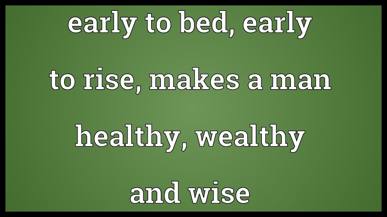 early to bed early to rise explaination In vain you rise early  it is useless to work hard for the food you eat by getting up early and going to bed  psalm 127:2 it is vain for you to rise.