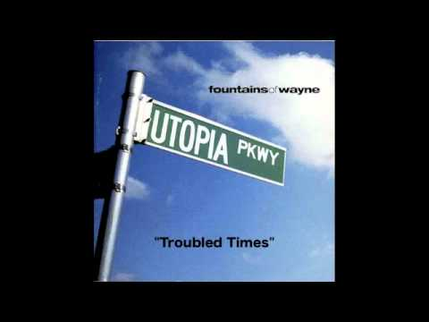 Fountains Of Wayne - Troubled Times
