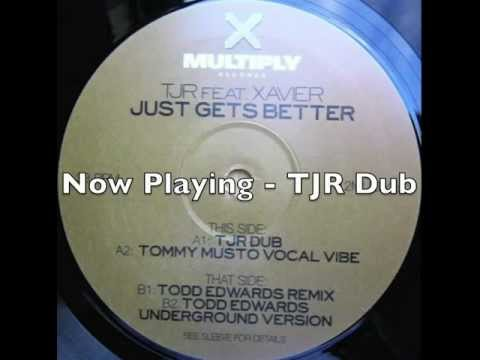 TJR feat Xavier - Just Gets Better - TJR Dub (UK Garage)